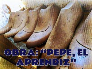 Obra Pepe El Aprendiz